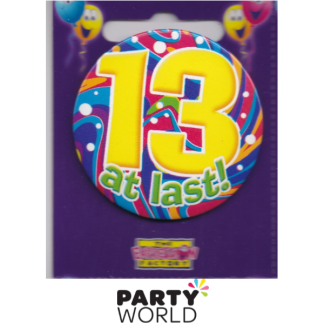 "13th Birthday Badge "" At last!"""